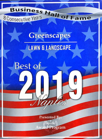 Naples Award Program: 8 Consecutive Years Best Lawn & Landscape (2011-2019 Business Hall of Fame) | Greenscapes of Southwest Florida, Inc.